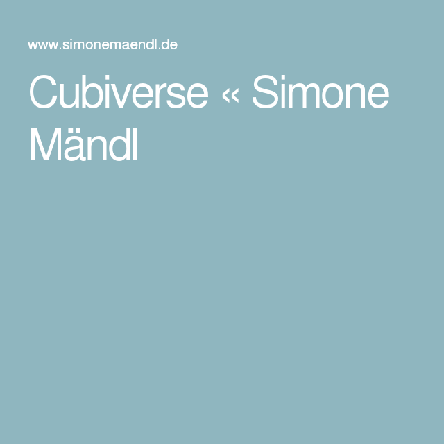Cubiverse « Simone Mändl