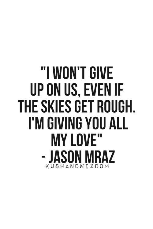 I won\'t give up on us, even if the skies get rough. I\'m ...