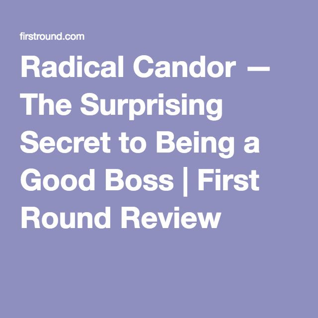 Radical Candor — The Surprising Secret to Being a Good Boss | First Round Review