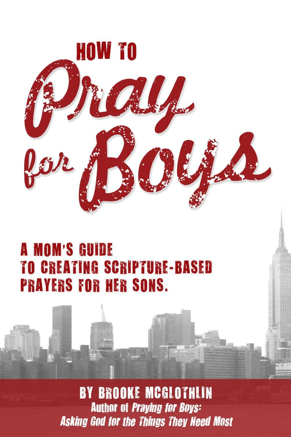 How to Pray for Boys: A Mom's Guide to Creating Scripture-Based Prayers for  Her Sons by Brooke McGlothlin ($4.83)