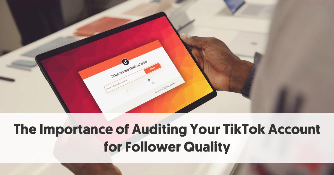 Auditing Your Tiktok Account For Follower Quality Free Tiktok Audit Tool Social Data Influencer Marketing Accounting