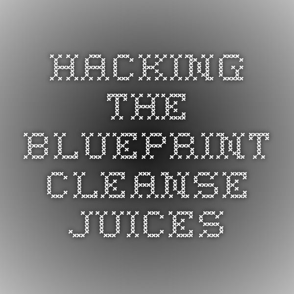 Hacking the blueprint cleanse juices juice pinterest blueprint hacking the blueprint cleanse juices malvernweather