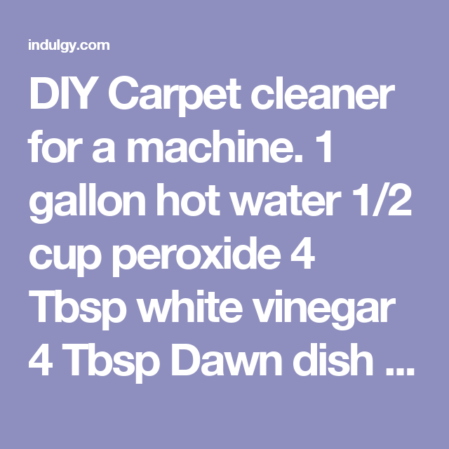 Diy carpet cleaner for a machine 1 gallon hot water 12 cup diy carpet cleaner for a machine 1 gallon hot water 12 cup peroxide 4 tbsp white vinegar 4 tbsp dawn dish soap 12 cap fabric softener i used downey solutioingenieria Images