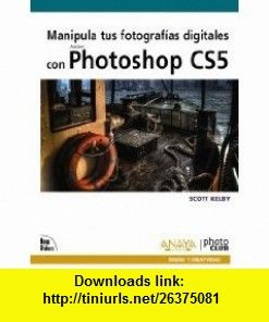 Manipula tus fotografias digitales con Photoshop CS5 / The Adobe Photoshop CS5  for Digital Photographers (Spanish Edition) (9788441528758) Scott Kelby, Sergio Luis Gonzalez Cruz , ISBN-10: 8441528756  , ISBN-13: 978-8441528758 ,  , tutorials , pdf , ebook , torrent , downloads , rapidshare , filesonic , hotfile , megaupload , fileserve