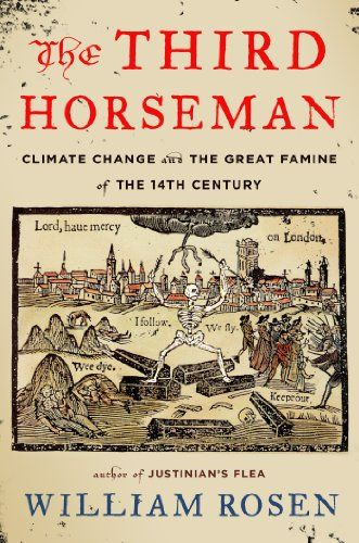 The Third Horseman: Climate Change and the Great Famine of the 14th Century by William Rosen