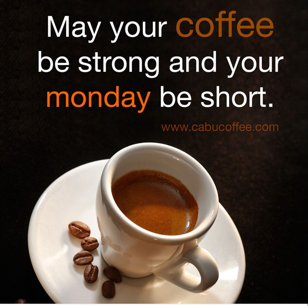 May Your Coffee Be Strong and Your Monday Be Short ...