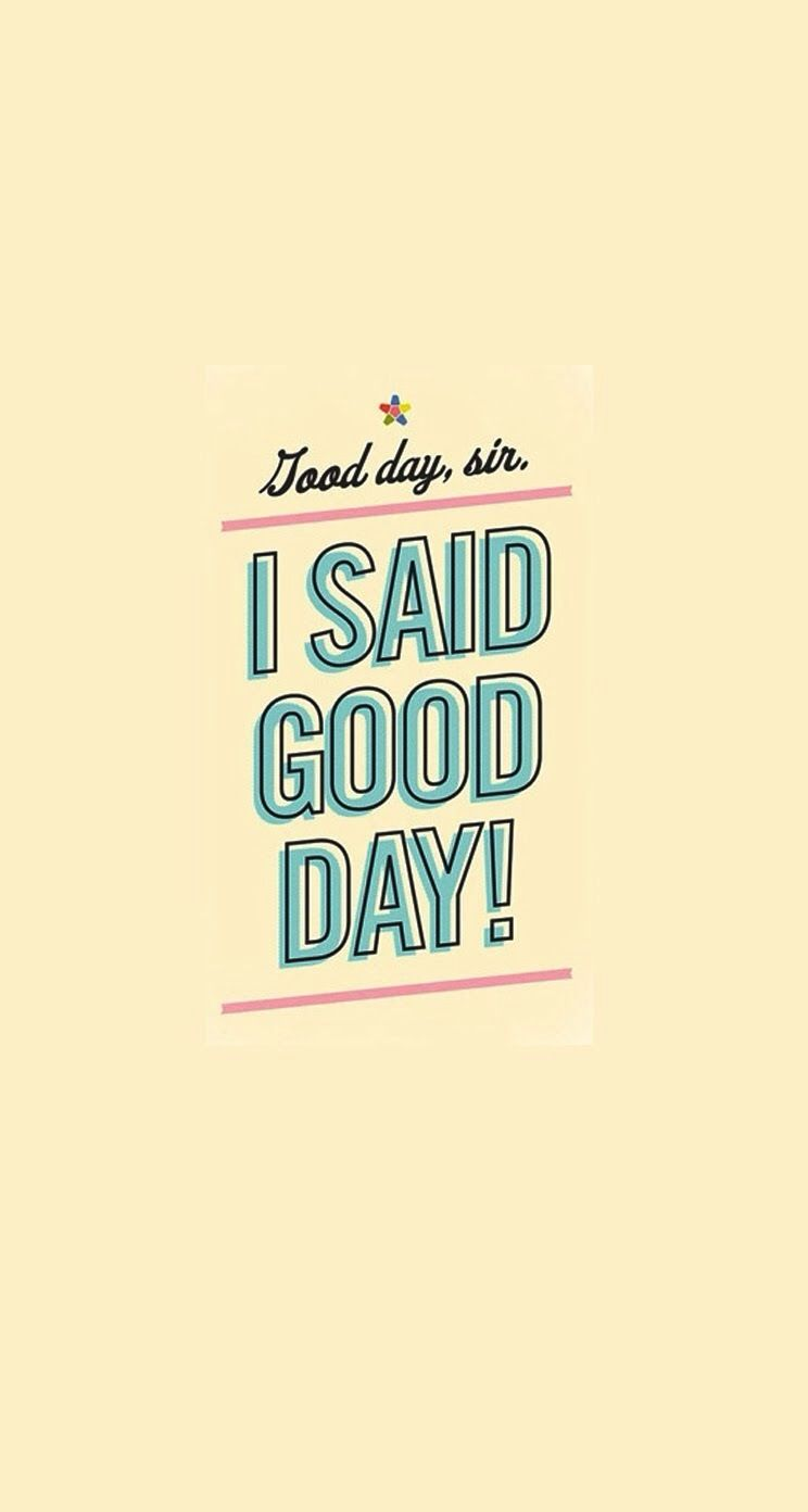 I said Good Day! - Get iPhone Parallax Wallpapers | iPhone 8 & iPhone X Wallpapers, Cases & More ...