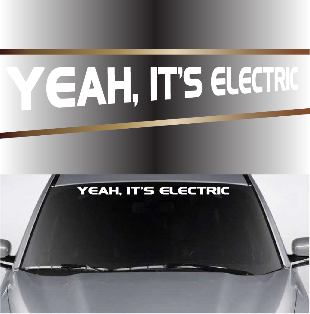 Yeah It S Electric Funny Decals Windshield Banner Windshield Funny Decals Custom Windshield Banner [ 1023 x 1011 Pixel ]