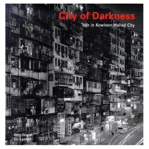 I Want This Book City Of Darkness Life In Kowloon Walled City Greg Girard And Ian Lamblot Publisher Watermark Publicat Kowloon Walled City Walled City City