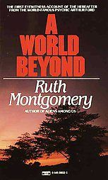 A World Beyond by Ruth Montgomery a true classic...