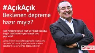 """Hurriyet.com.tr'den yeni bir program daha: #AçıkAçık: Hurriyet.com.tr'den yepyeni bir Facebook programı daha: #AçıkAçık! Cemal İve moderatörlüğündeki #AçıkAçık'ta uzman konuklar sizlerden gelen sorulara açık açık yanıtlar verecek. #AçıkAçık'ın bugünkü ilk bölümünün konuğu Afet Yönetimi Uzmanı Prof. Dr. Mikdat Kadıoğlu... Prof. Dr. Kadıoğlu'na biz """"Beklenen depreme hazır mıyız?"""" diye soracağız."""