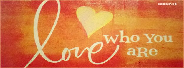Love Who You Are Facebook Cover