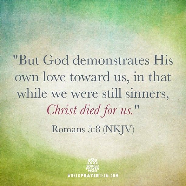 But God demonstrates His own love toward us, in that while we were