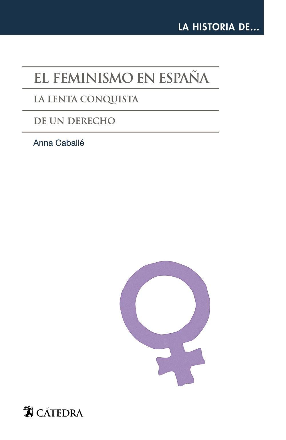 Caballé, Anna. El feminismo en España. Cátedra, 2013