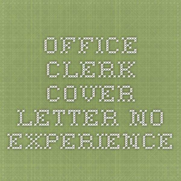 Office Clerk Cover Letter No Experience