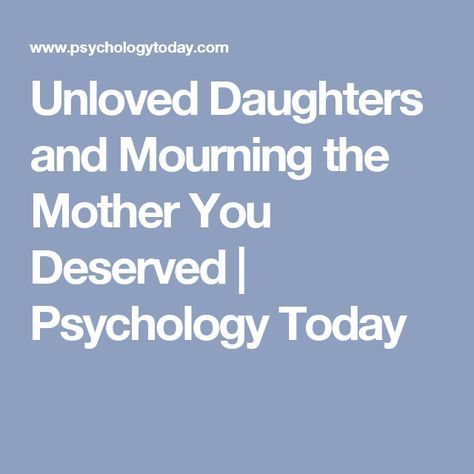 Unloved Daughters And Mourning The Mother You Deserved Psychology