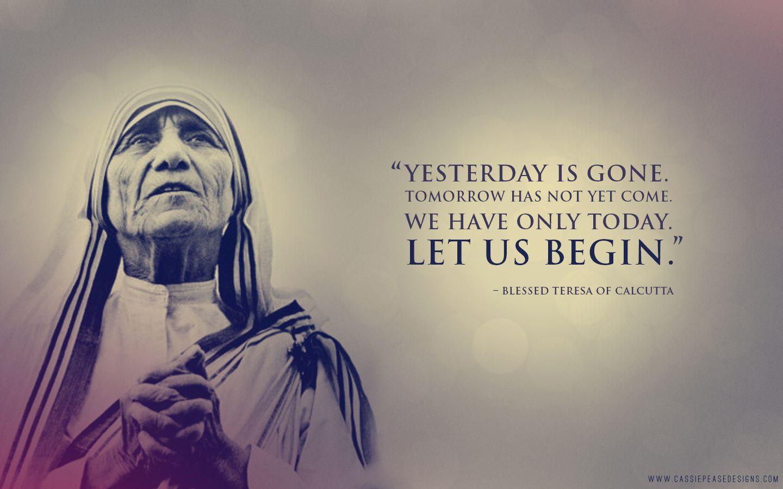Mother Teresa Let Us Begin Desktop Wallpaper Mother Teresa Quotes Mother Teresa Saint Quotes Catholic