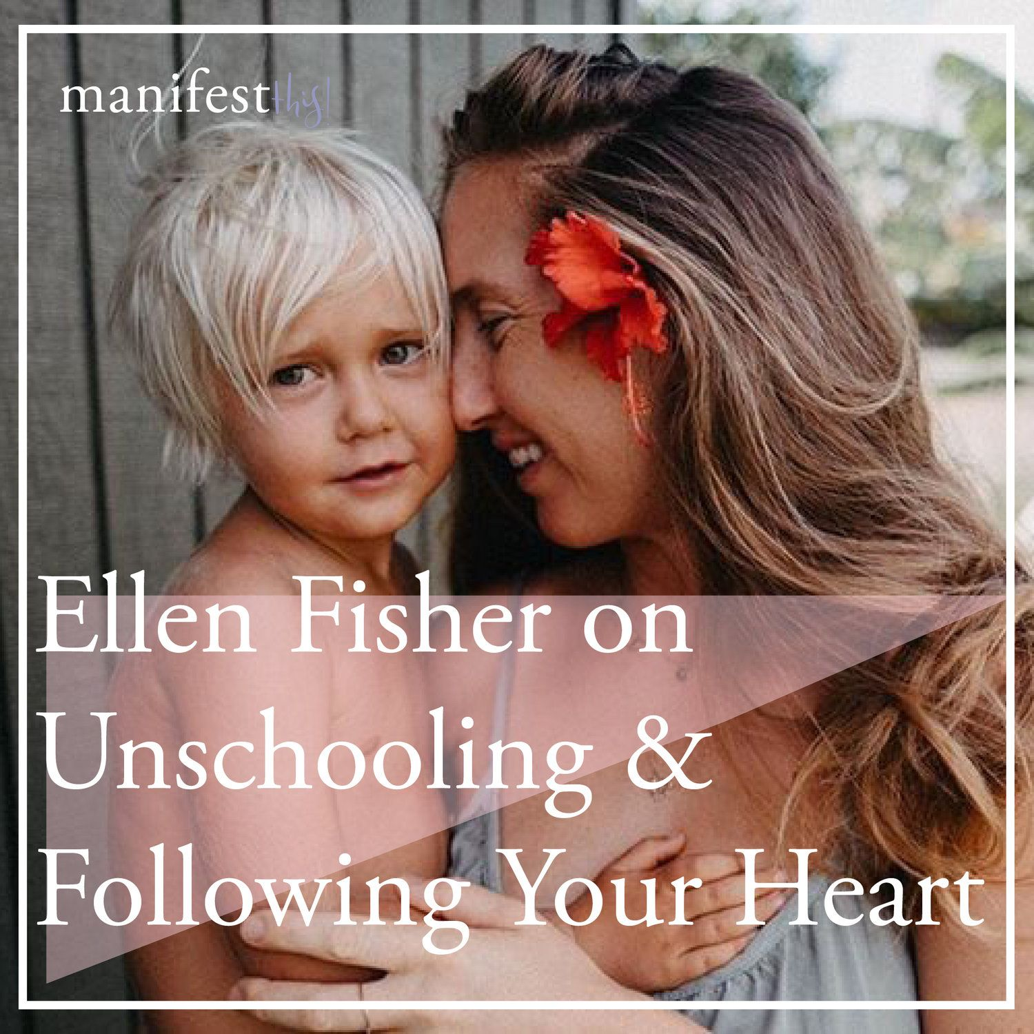 Ellen Fisher On Unschooling And Following Your Heart Manifest This Follow Your Heart Family Motivation Unschooling