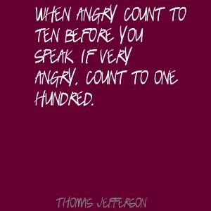Thomas Jefferson When angry count to ten before you Quote