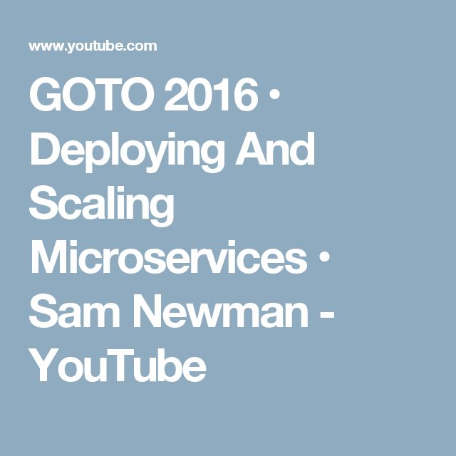 GOTO 2016 • Deploying And Scaling Microservices • Sam Newman - YouTube