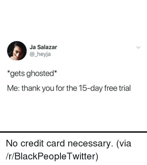 Ja Salazar Heyja Gets Ghosted Me Thank You For The 15 Day Free Trial No Credit Card Necessary Via R Blackpeopletwit Ghost Quote V Quote Feelings Quotes
