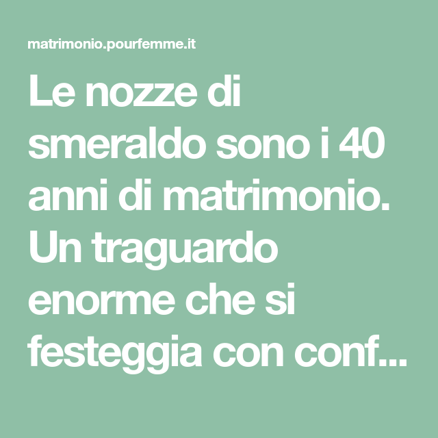 Nozze Di Smeraldo 40 Anni D Amore Con Immagini Nozze 40 Anni Smeraldo