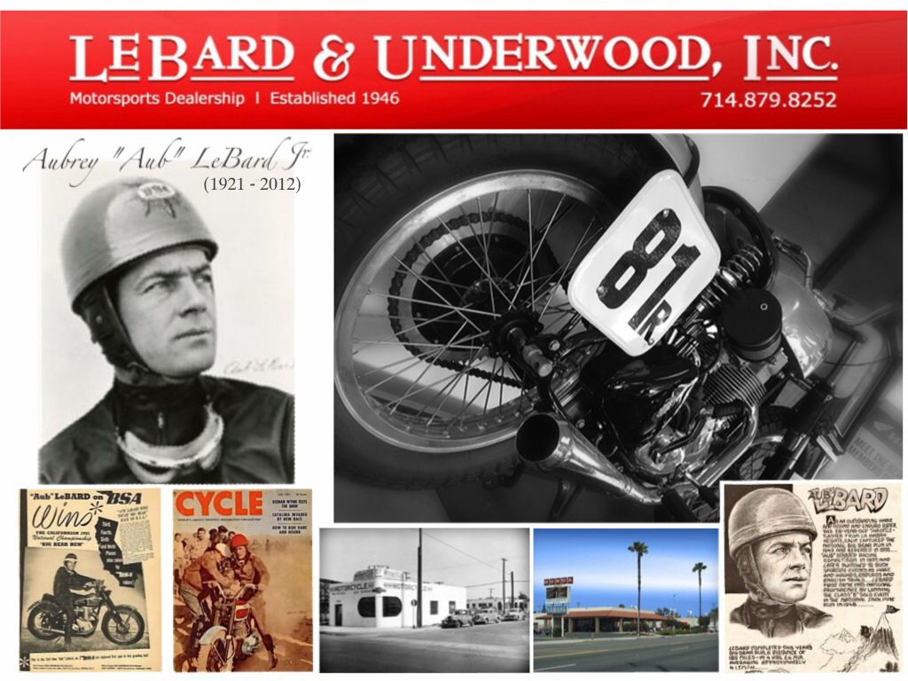 """I only knew him as A.G...he was always at his shop...    """"Motorcycle racing legend Aub LeBard, Jr. passed away on December 7, 2012, in La Habra, California. He was 91 years old. Aub LeBard was co-owner of the LeBard & Underwood motorcycle shop in Los Angeles (which was founded in 1946), as well as a top off-road racer in the 1940s and 1950s. The BSA rider won the Big Bear National Enduro three years (1949, 1950, 1951) and was a top desert racer of his era.""""…"""