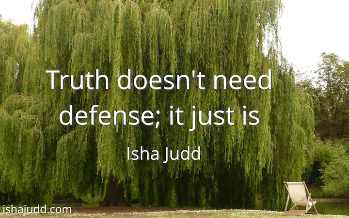 Truth doesn't need defense; it just is. Isha Judd. Quotes ...