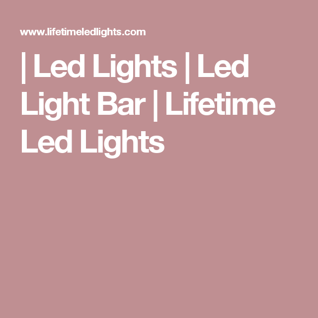 Led Lights | Led Light Bar | Lifetime Led Lights