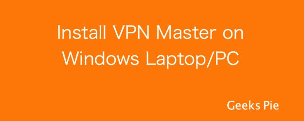 VPN Master for Windows 8/10 allows its users to unblock a wide range