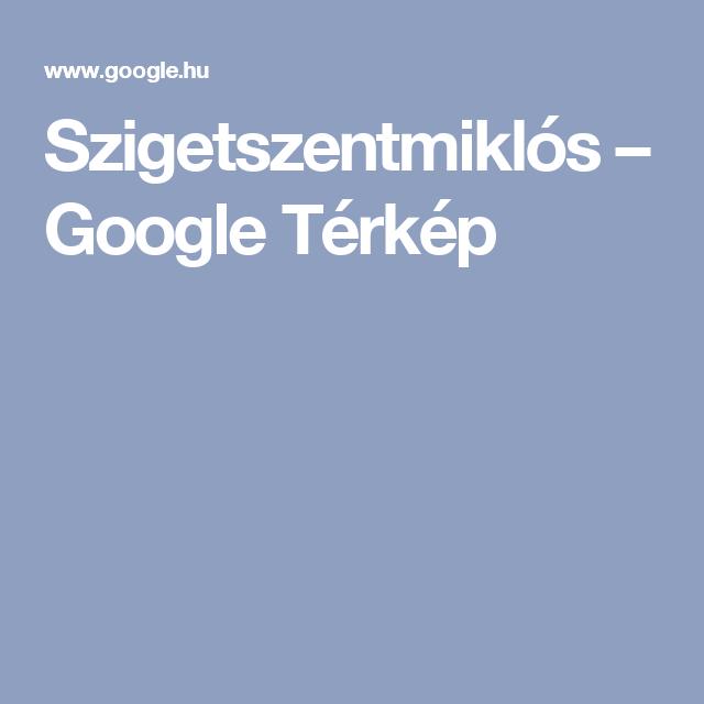 www google térkép hu Szigetszentmiklós – Google Térkép | turizmus | Pinterest www google térkép hu