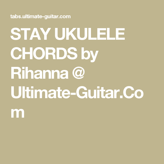 Stay Ukulele Chords By Rihanna Ultimate Guitar Chords Chord