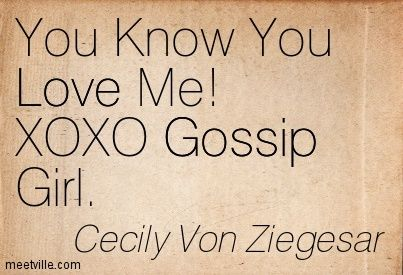 Pix For > You Know You Love Me Xoxo Gossip Girl Quote