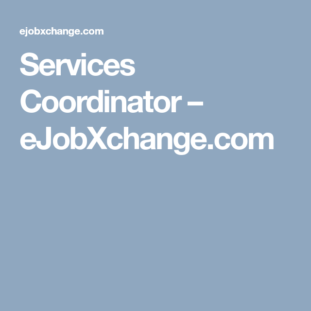 Services Coordinator  EjobxchangeCom  Job Ads    Job