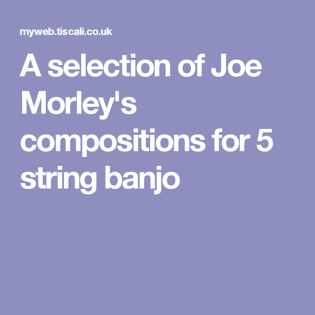 A selection of Joe Morley's compositions for 5 string banjo