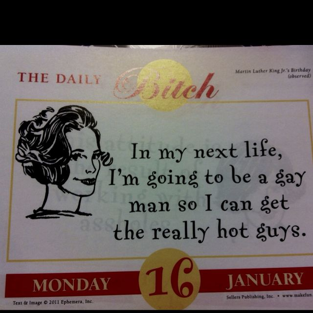 """From my """"daily bitch calendar."""" this was my favorite one which happened to land on my birthday. :)"""