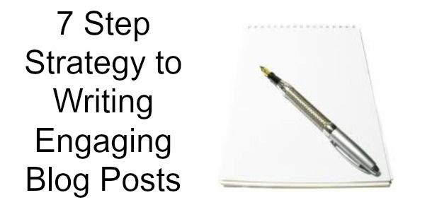 7 Step Strategy to Writing Engaging Blog Posts