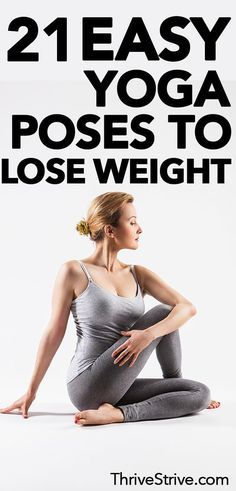It's possible to use yoga as an effective weight loss tool. Here are 21 yoga poses that you can use to lose weight quickly.
