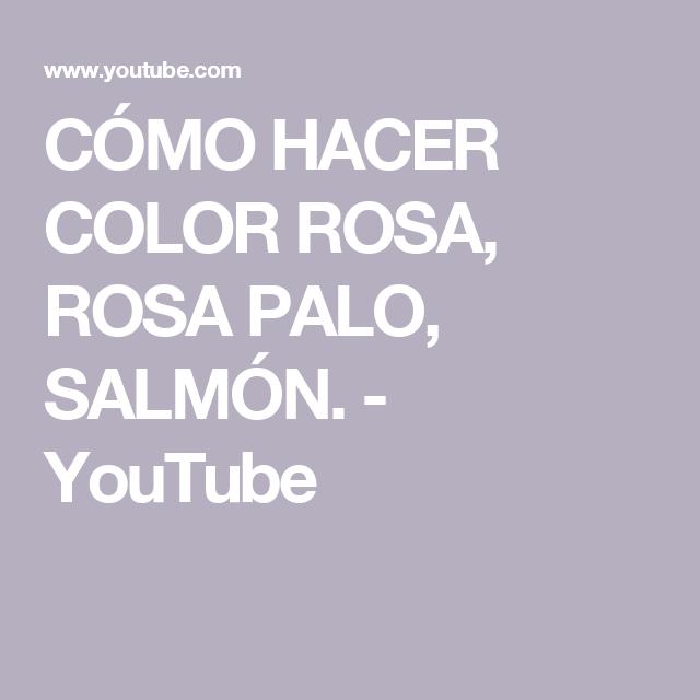 Cómo Hacer Color Rosa Rosa Palo Salmón Youtube In 2019