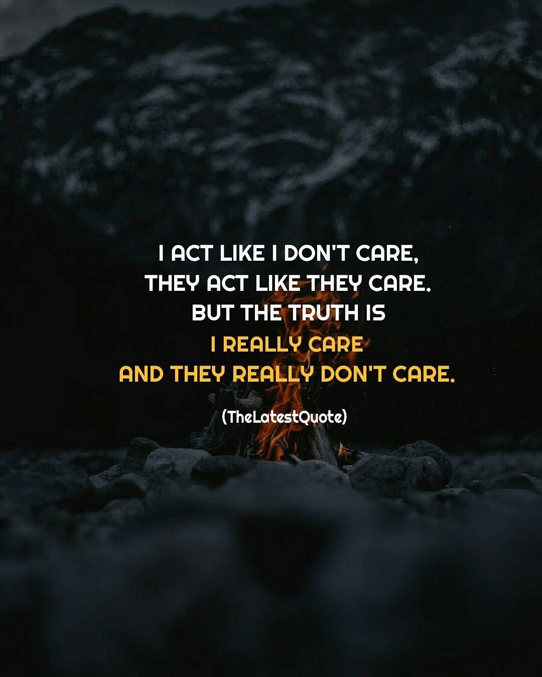 I Act Like I Don T Care They Act Like They Care But The Truth Is I Really Care And They Re You Dont Care Quotes Priority Quotes Relationship Don T Care Quotes