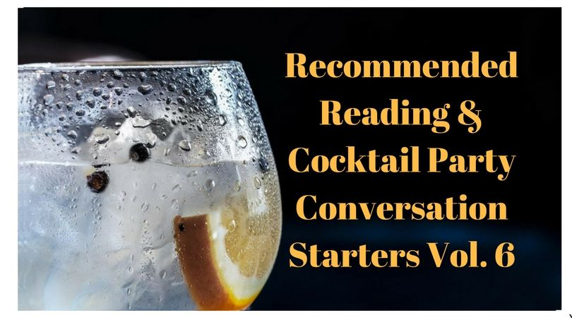 Recommended Reading & Cocktail Party Conversation Starters Vol. 6