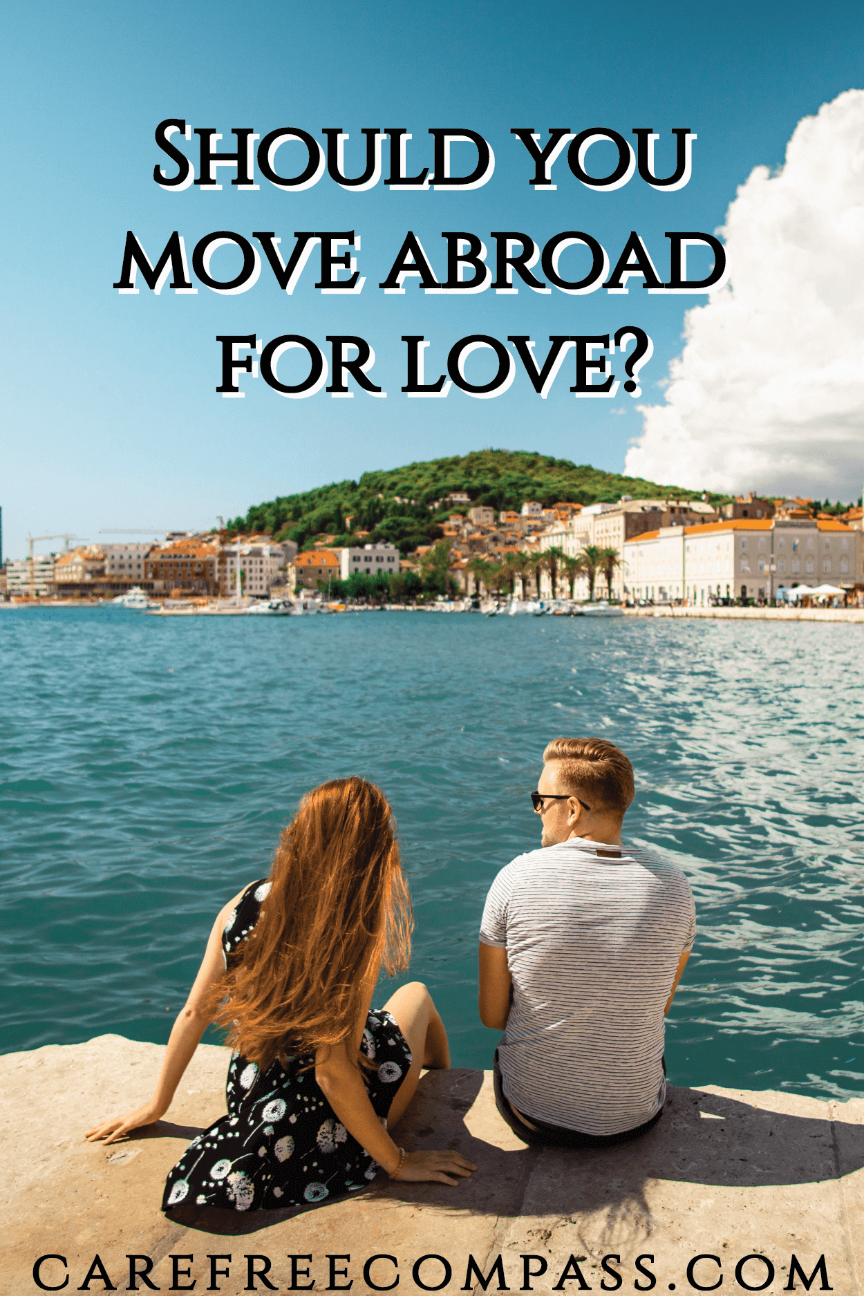 , Should You Move Abroad For Love? – Carefree Compass, Travel Couple, Travel Couple