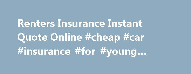 Renters Insurance Instant Quote Online Cheap Car Insurance For Cool Renters Insurance Quote