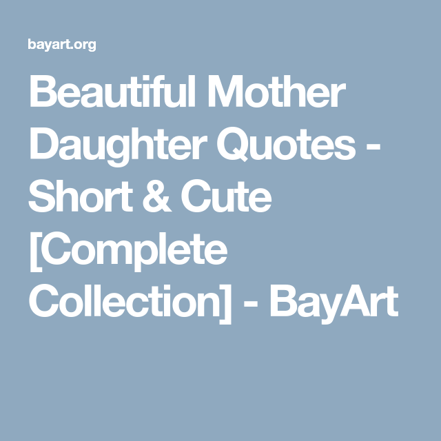 Cute Short Mother Daughter Quotes 261+ EXCLUSIVE Mother Daughter Quotes [Complete Collection] | Amy  Cute Short Mother Daughter Quotes