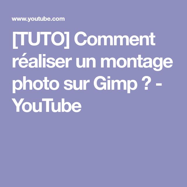 Tuto Comment Réaliser Un Montage Photo Sur Gimp Youtube