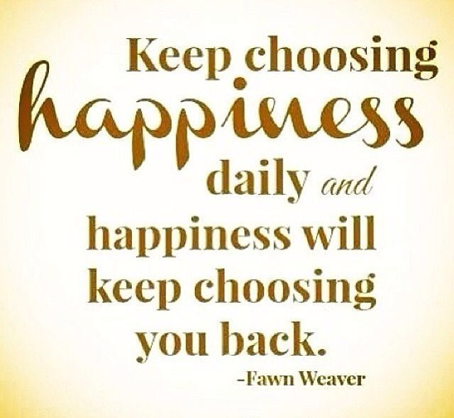 Quote About Happiness In Life Fair Keep Choosing Happiness Daily And Happiness Will Keep Choosing You