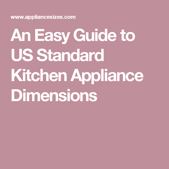 An Easy Guide to US Standard Kitchen Appliance Dimensions | Kitchen ...