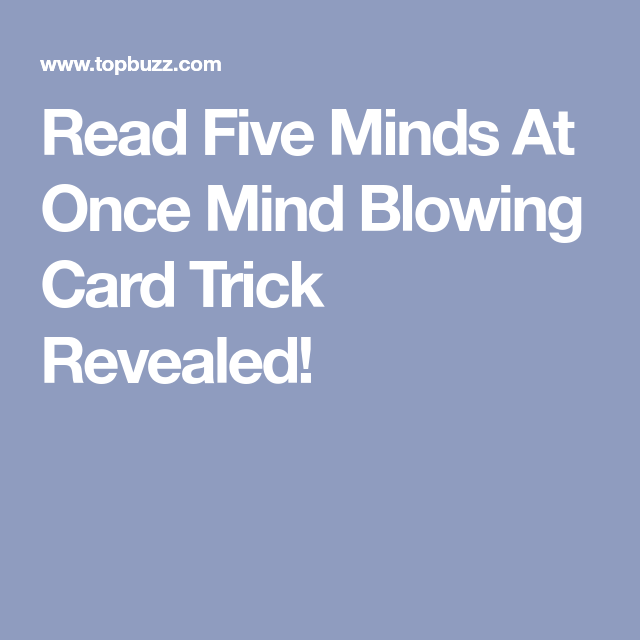 Read Five Minds At Once Mind Blowing Card Trick Revealed