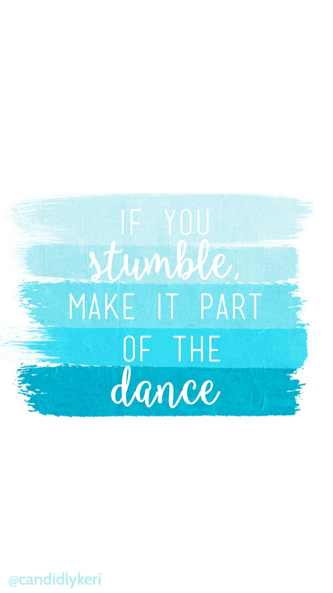 Blue Paint Strokes Quote If You Stumble Make It A Part Of The Dance For Wallpaper On Desktop Iphone A Blue Quotes Tumblr Backgrounds Quotes Dance Wallpaper