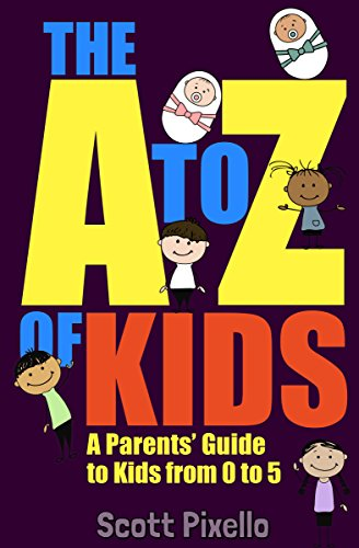 The AZ of Kids A Parents' Guide to Kids from 0 to 5